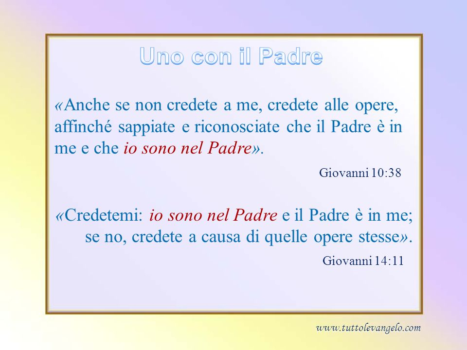 «Anche se non credete a me, credete alle opere, affinché sappiate e riconosciate che il Padre è in me e che io sono nel Padre». «Credetemi: io sono ne