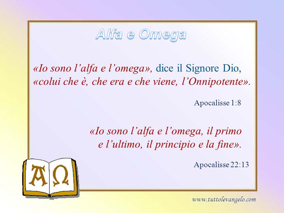 «Io sono lalfa e lomega», dice il Signore Dio, «colui che è, che era e che viene, lOnnipotente». «Io sono lalfa e lomega, il primo e lultimo, il princ
