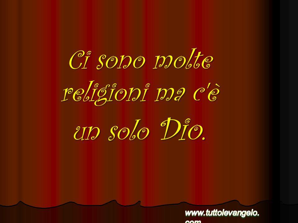 Ci sono molte religioni ma c'è un solo Dio.