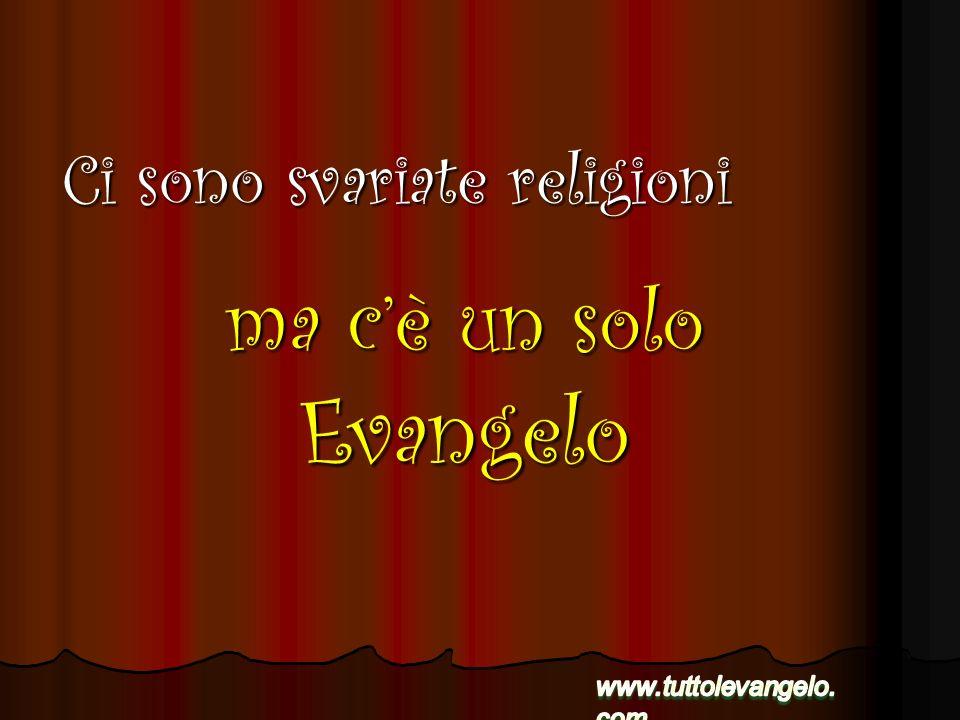 ma cè un solo Evangelo Ci sono svariate religioni