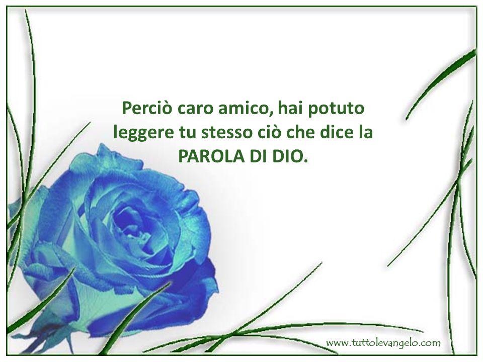 Perciò caro amico, hai potuto leggere tu stesso ciò che dice la PAROLA DI DIO. www.tuttolevangelo.com