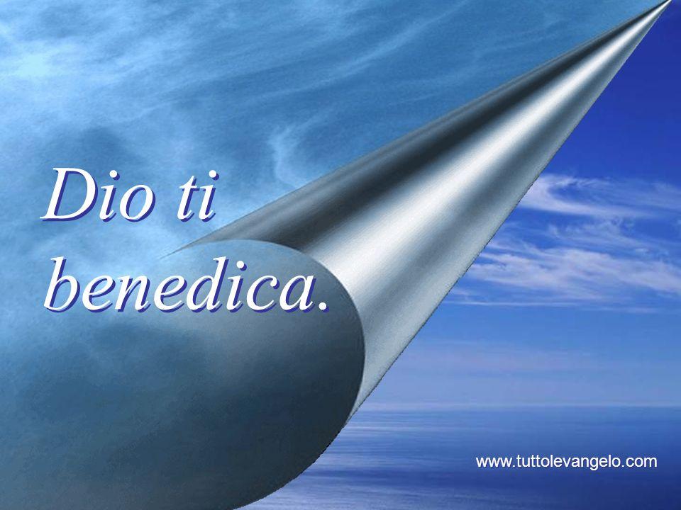 Dio ti benedica. www.tuttolevangelo.com