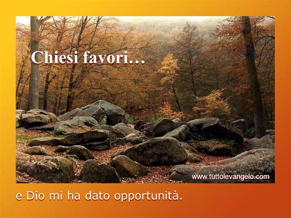 Chiesi favori… e Dio mi ha dato opportunità. www.tuttolevangelo.com
