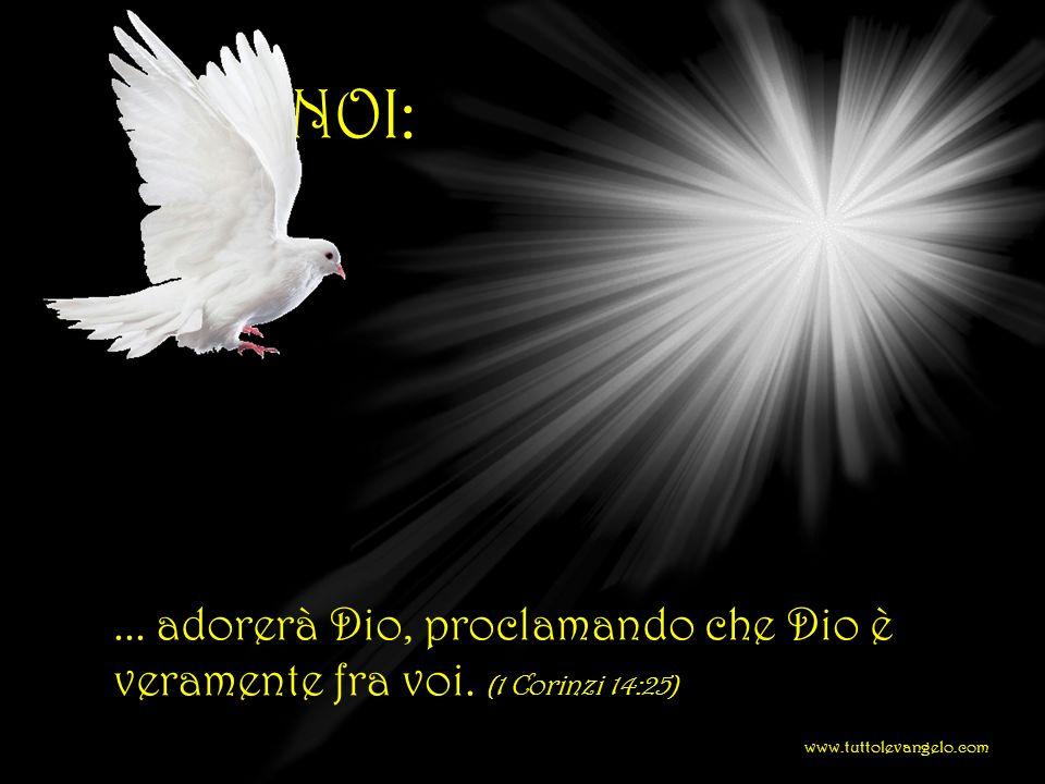 FRA NOI:... adorerà Dio, proclamando che Dio è veramente fra voi. (1 Corinzi 14:25) www.tuttolevangelo.com
