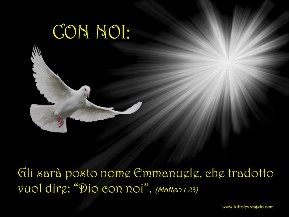 CON NOI: Gli sarà posto nome Emmanuele, che tradotto vuol dire: Dio con noi. (Matteo 1:23) www.tuttolevangelo.com