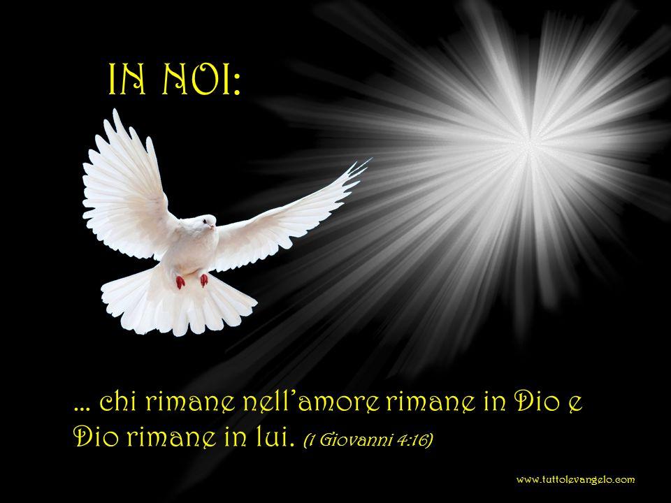 IN NOI: … chi rimane nellamore rimane in Dio e Dio rimane in lui. (1 Giovanni 4:16) www.tuttolevangelo.com