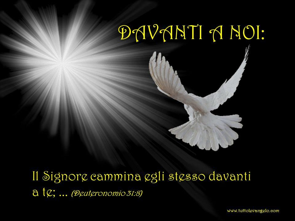 DAVANTI A NOI: Il Signore cammina egli stesso davanti a te;... (Deuteronomio 31:8) www.tuttolevangelo.com