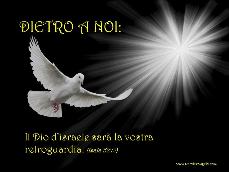 Il Dio disraele sarà la vostra retroguardia. (Isaia 52:12) DIETRO A NOI: www.tuttolevangelo.com