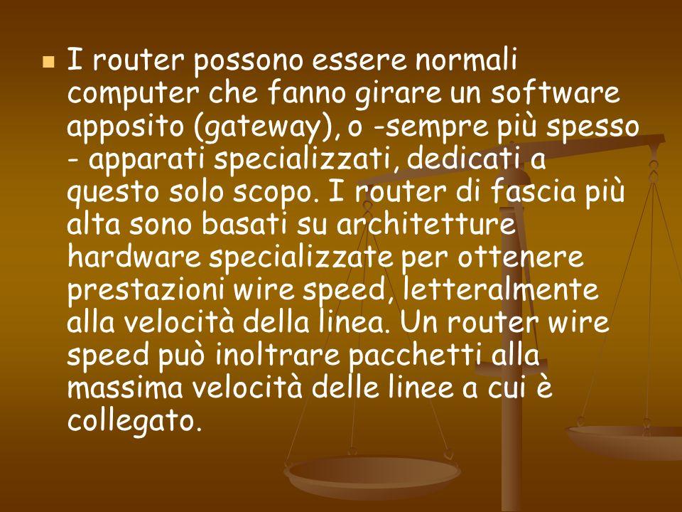 I router possono essere normali computer che fanno girare un software apposito (gateway), o -sempre più spesso - apparati specializzati, dedicati a qu