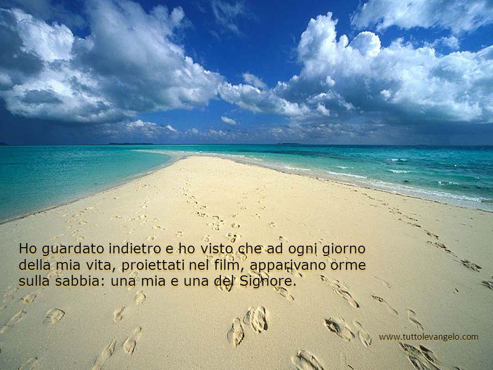 Ho guardato indietro e ho visto che ad ogni giorno della mia vita, proiettati nel film, apparivano orme sulla sabbia: una mia e una del Signore. www.t