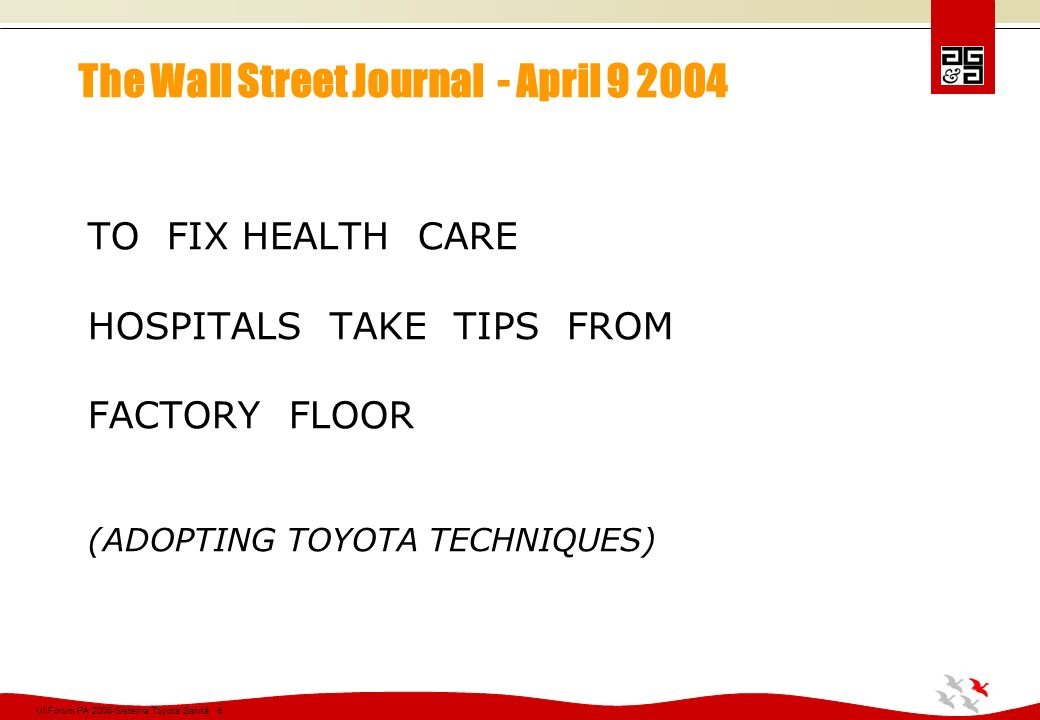 Ul\Forum PA 2006-Sistema Toyota Sanità 6 The Wall Street Journal - April 9 2004 TO FIX HEALTH CARE HOSPITALS TAKE TIPS FROM FACTORY FLOOR (ADOPTING TO