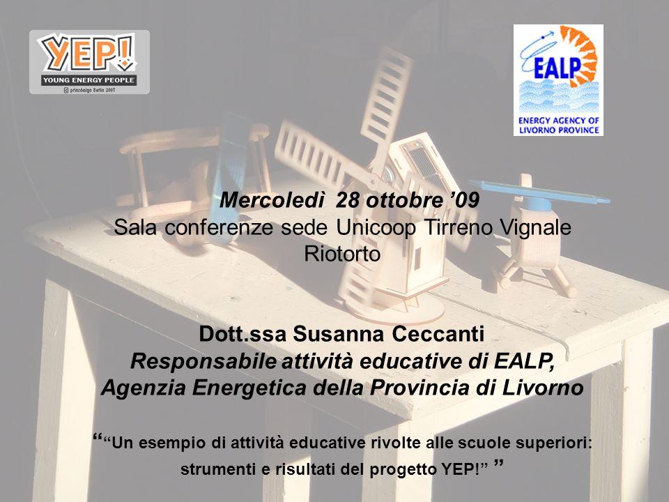 Mercoledì 28 ottobre 09 Sala conferenze sede Unicoop Tirreno Vignale Riotorto Dott.ssa Susanna Ceccanti Responsabile attività educative di EALP, Agenz