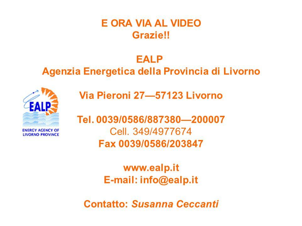 E ORA VIA AL VIDEO Grazie!! EALP Agenzia Energetica della Provincia di Livorno Via Pieroni 2757123 Livorno Tel. 0039/0586/887380200007 Cell. 349/49776