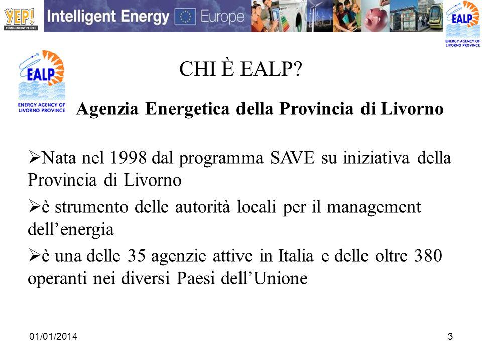01/01/20143 CHI È EALP? Agenzia Energetica della Provincia di Livorno Nata nel 1998 dal programma SAVE su iniziativa della Provincia di Livorno è stru