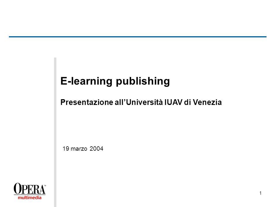 1 E-learning publishing Presentazione allUniversità IUAV di Venezia 19 marzo 2004