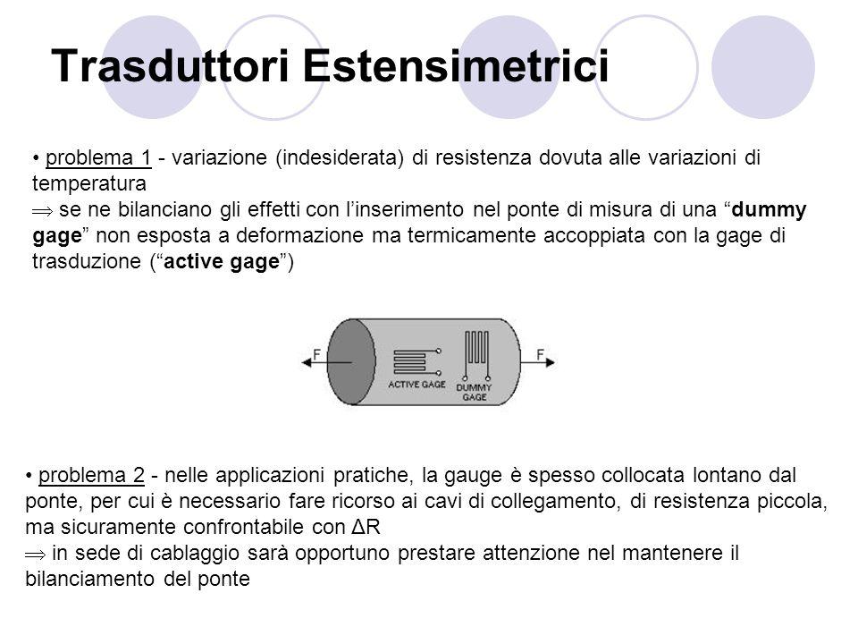 Trasduttori Estensimetrici problema 1 - variazione (indesiderata) di resistenza dovuta alle variazioni di temperatura se ne bilanciano gli effetti con
