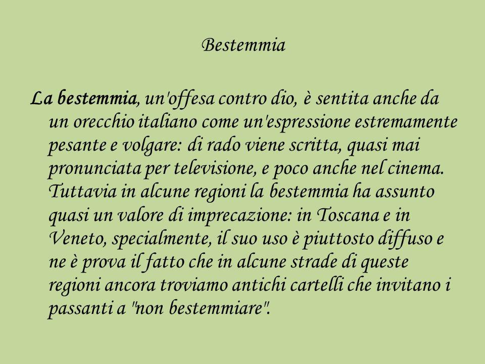 Bestemmia La bestemmia, un'offesa contro dio, è sentita anche da un orecchio italiano come un'espressione estremamente pesante e volgare: di rado vien