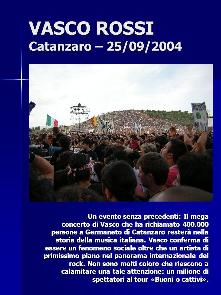 VASCO ROSSI Catanzaro – 25/09/2004 Un evento senza precedenti: Il mega concerto di Vasco che ha richiamato 400.000 persone a Germaneto di Catanzaro re