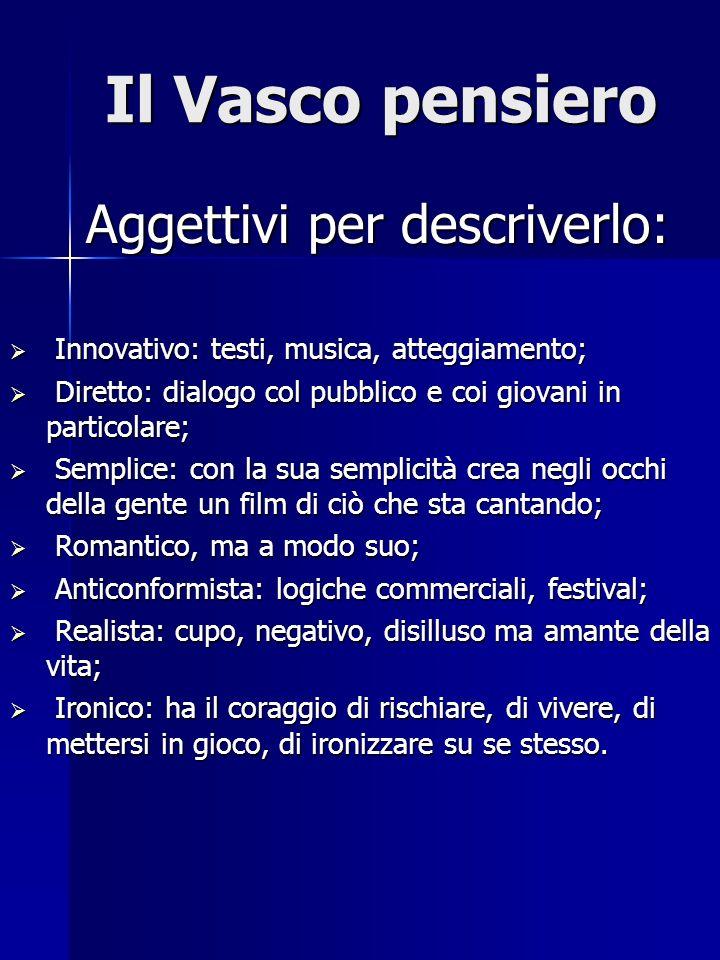 Il Vasco pensiero Aggettivi per descriverlo: Innovativo: testi, musica, atteggiamento; Innovativo: testi, musica, atteggiamento; Diretto: dialogo col