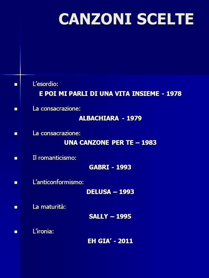 Lesordio: Lesordio: E POI MI PARLI DI UNA VITA INSIEME - 1978 La consacrazione: La consacrazione: ALBACHIARA - 1979 La consacrazione: La consacrazione