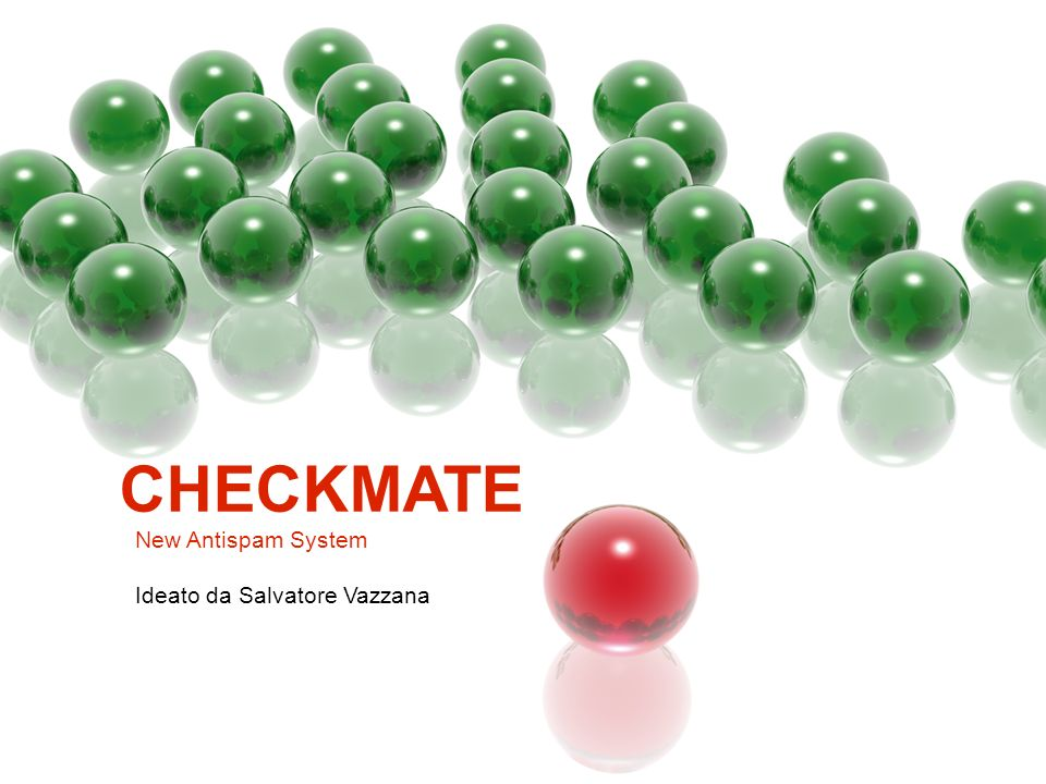 CHECKMATE New Antispam System Ideato da Salvatore Vazzana
