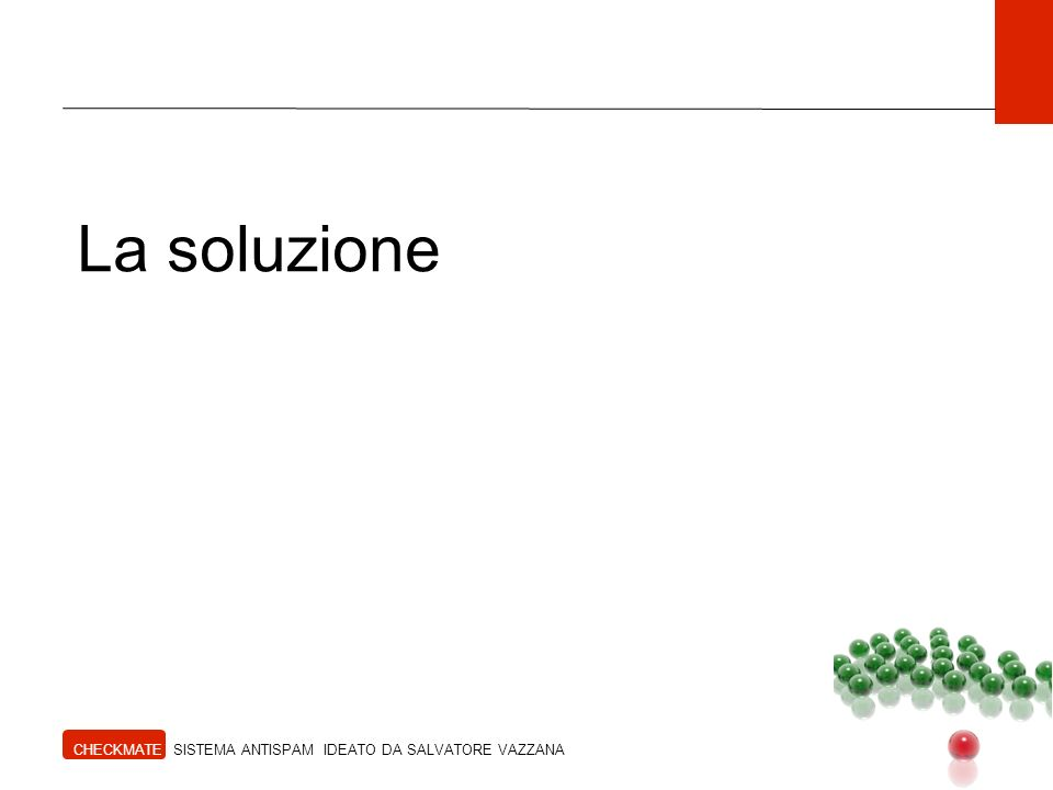 La soluzione CHECKMATE SISTEMA ANTISPAM IDEATO DA SALVATORE VAZZANA