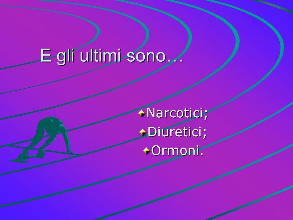 E gli ultimi sono… Narcotici;Diuretici;Ormoni.
