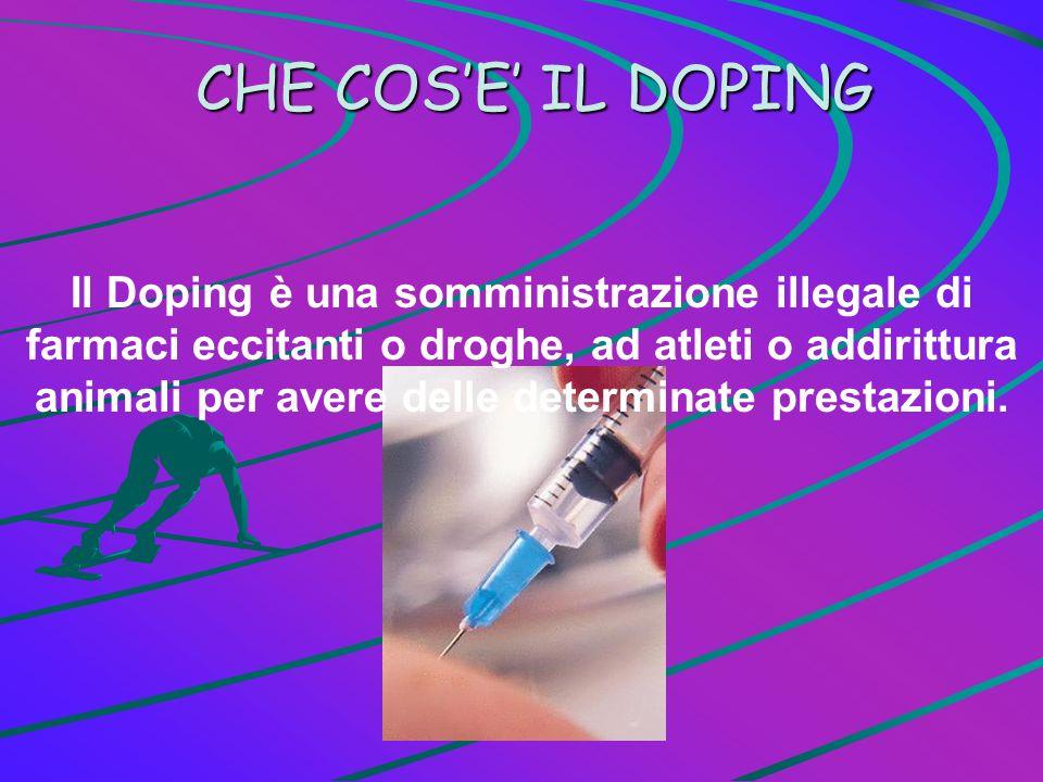 Il Doping è una somministrazione illegale di farmaci eccitanti o droghe, ad atleti o addirittura animali per avere delle determinate prestazioni. CHE
