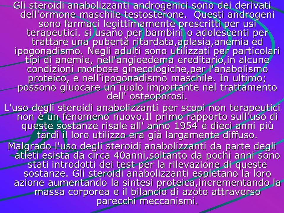 Gli steroidi anabolizzanti androgenici sono dei derivati dell'ormone maschile testosterone. Questi androgeni sono farmaci legittimamente prescritti pe