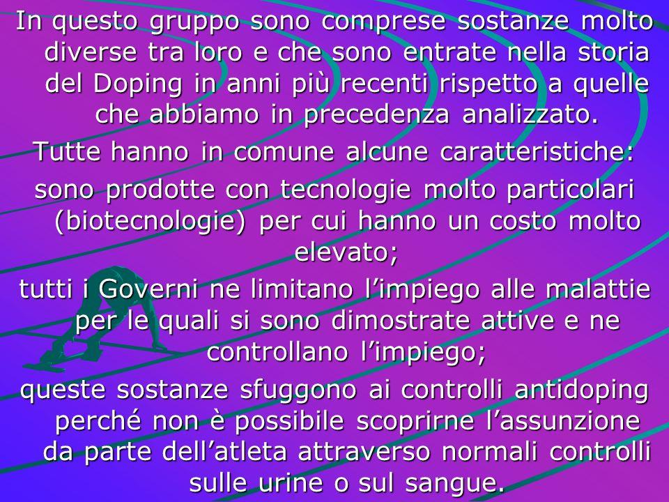 In questo gruppo sono comprese sostanze molto diverse tra loro e che sono entrate nella storia del Doping in anni più recenti rispetto a quelle che ab