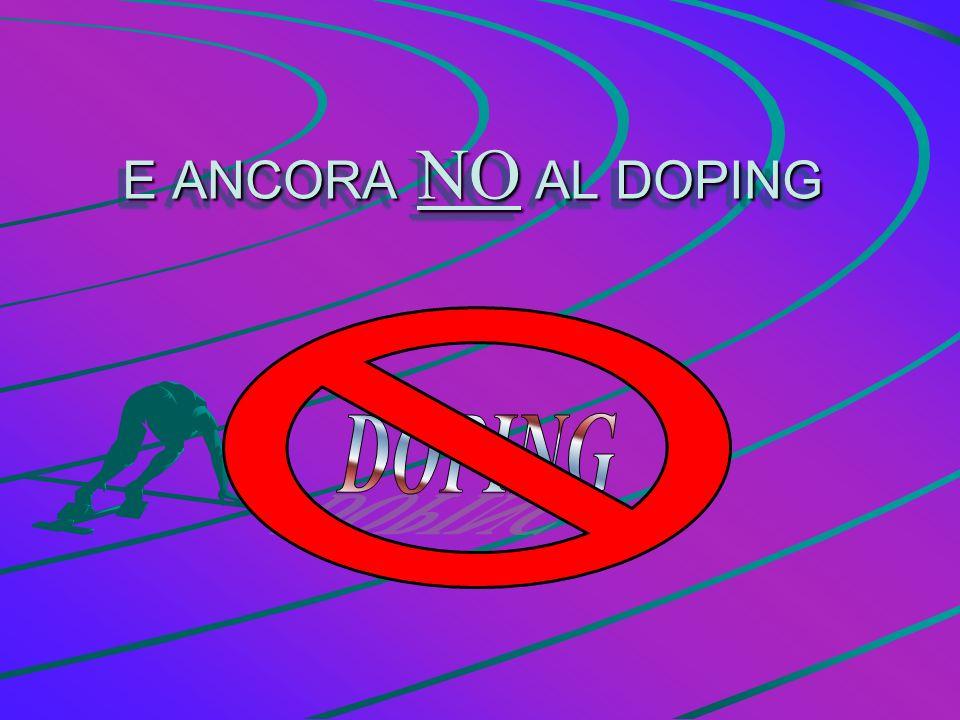 E ANCORA NO AL DOPING E ANCORA NO AL DOPING