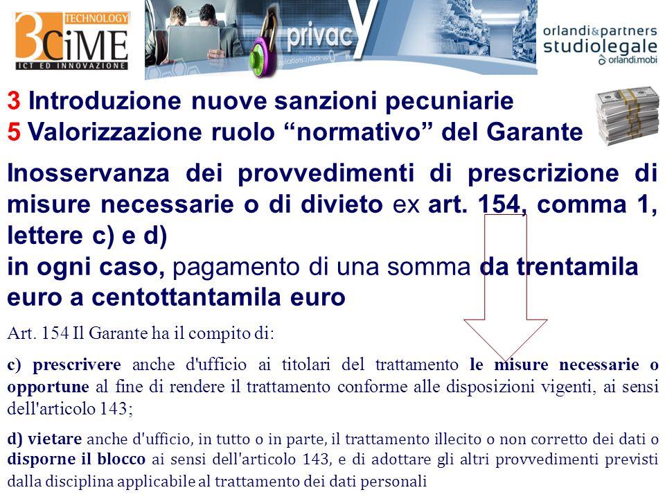 3 Introduzione nuove sanzioni pecuniarie 5 Valorizzazione ruolo normativo del Garante Inosservanza dei provvedimenti di prescrizione di misure necessarie o di divieto ex art.