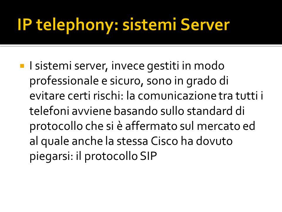 I sistemi server, invece gestiti in modo professionale e sicuro, sono in grado di evitare certi rischi: la comunicazione tra tutti i telefoni avviene basando sullo standard di protocollo che si è affermato sul mercato ed al quale anche la stessa Cisco ha dovuto piegarsi: il protocollo SIP