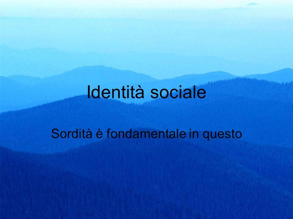 25 Identità sociale Sordità è fondamentale in questo