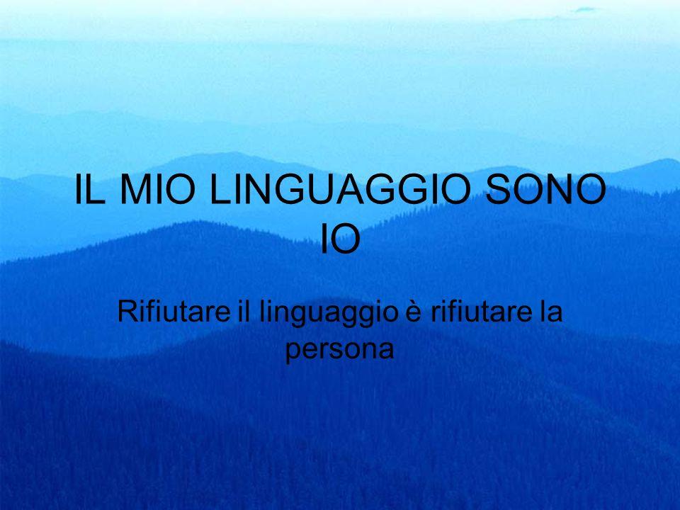 37 IL MIO LINGUAGGIO SONO IO Rifiutare il linguaggio è rifiutare la persona