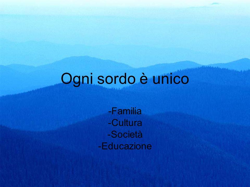5 Ogni sordo è unico -Familia -Cultura -Società -Educazione