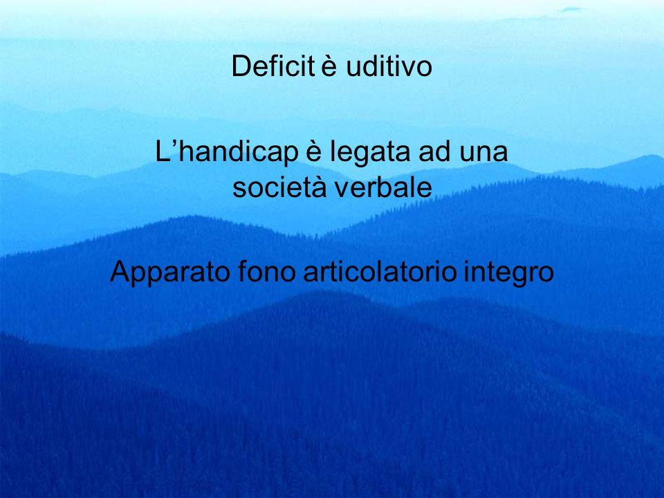 53 Deficit è uditivo Lhandicap è legata ad una società verbale Apparato fono articolatorio integro
