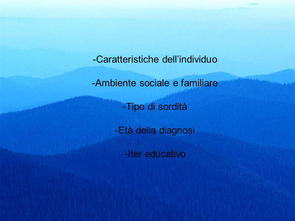 7 -Caratteristiche dellindividuo -Ambiente sociale e familiare -Tipo di sordità -Età della diagnosi -Iter educativo