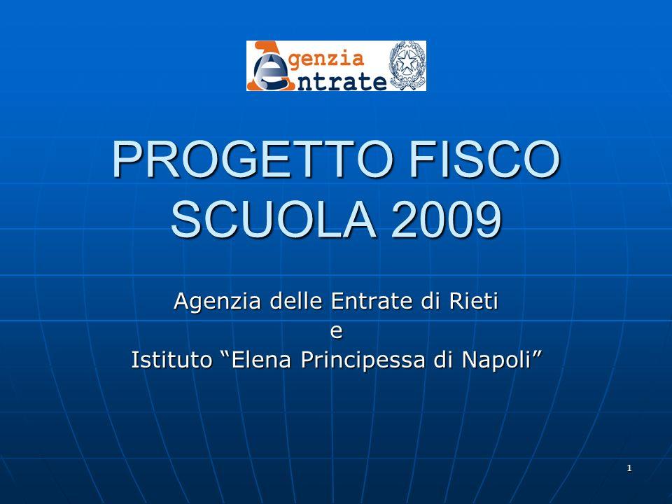 1 PROGETTO FISCO SCUOLA 2009 Agenzia delle Entrate di Rieti e Istituto Elena Principessa di Napoli