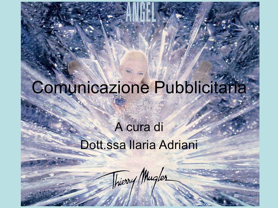 Comunicazione Pubblicitaria A cura di Dott.ssa Ilaria Adriani