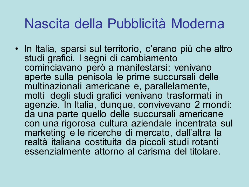 Nascita della Pubblicità Moderna In Italia, sparsi sul territorio, cerano più che altro studi grafici. I segni di cambiamento cominciavano però a mani