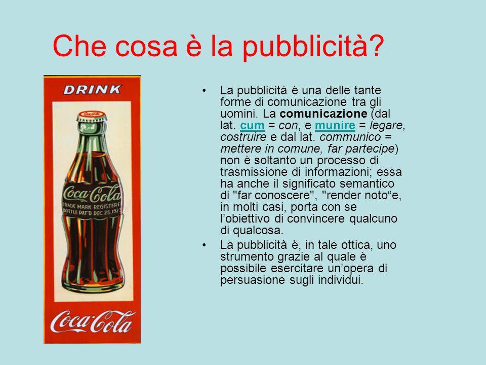 Che cosa è la pubblicità? La pubblicità è una delle tante forme di comunicazione tra gli uomini. La comunicazione (dal lat. cum = con, e munire = lega