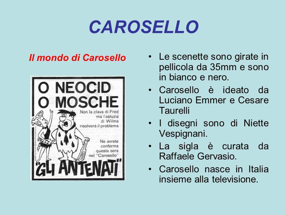 CAROSELLO Il mondo di Carosello Le scenette sono girate in pellicola da 35mm e sono in bianco e nero. Carosello è ideato da Luciano Emmer e Cesare Tau