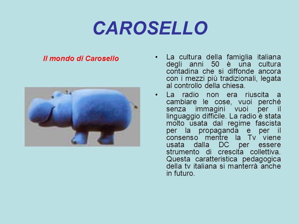 CAROSELLO Il mondo di Carosello La cultura della famiglia italiana degli anni 50 è una cultura contadina che si diffonde ancora con i mezzi più tradiz