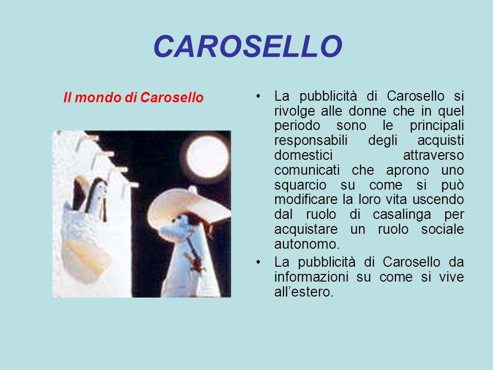 CAROSELLO Il mondo di Carosello La pubblicità di Carosello si rivolge alle donne che in quel periodo sono le principali responsabili degli acquisti do