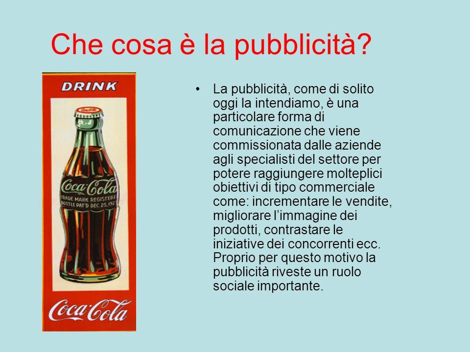 Che cosa è la pubblicità? La pubblicità, come di solito oggi la intendiamo, è una particolare forma di comunicazione che viene commissionata dalle azi
