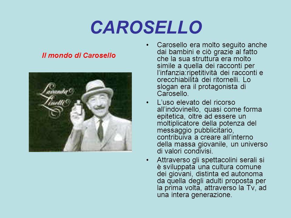 CAROSELLO Il mondo di Carosello Carosello era molto seguito anche dai bambini e ciò grazie al fatto che la sua struttura era molto simile a quella dei