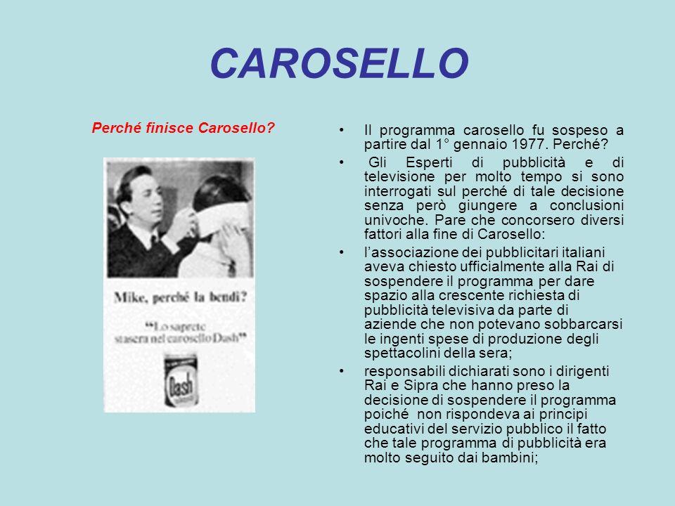 CAROSELLO Perché finisce Carosello? Il programma carosello fu sospeso a partire dal 1° gennaio 1977. Perché? Gli Esperti di pubblicità e di television