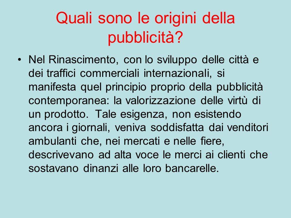 Quali sono le origini della pubblicità? Nel Rinascimento, con lo sviluppo delle città e dei traffici commerciali internazionali, si manifesta quel pri