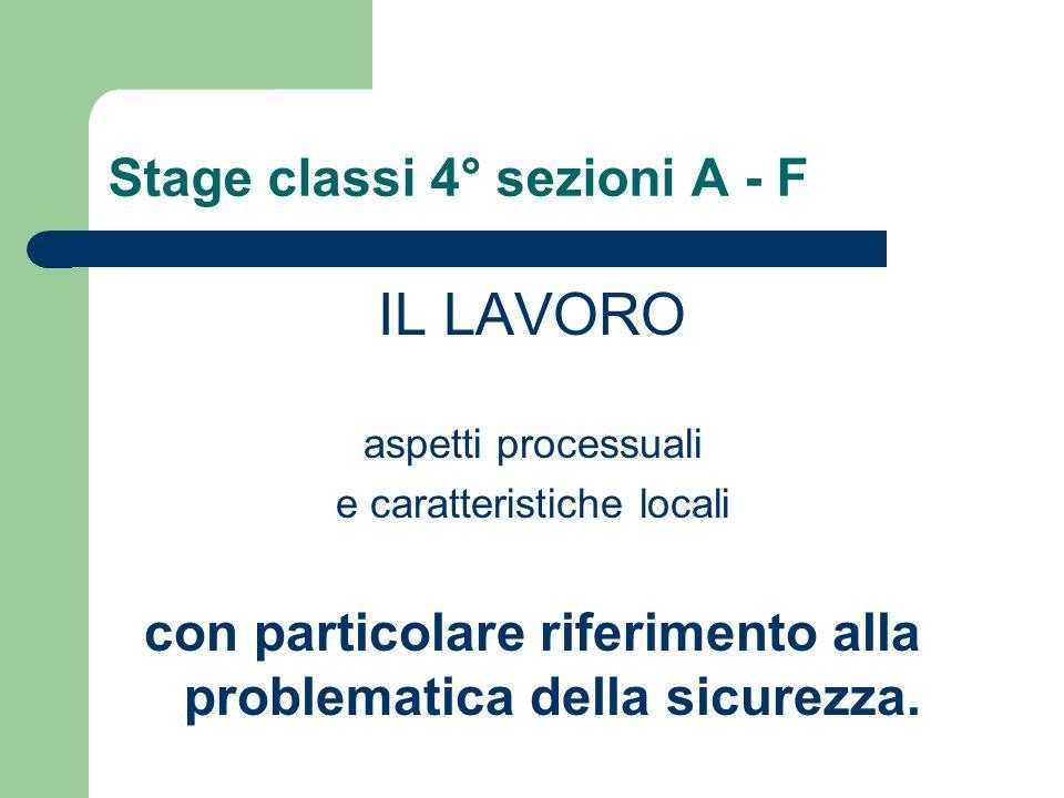 Stage classi 4° sezioni A - F IL LAVORO aspetti processuali e caratteristiche locali con particolare riferimento alla problematica della sicurezza.
